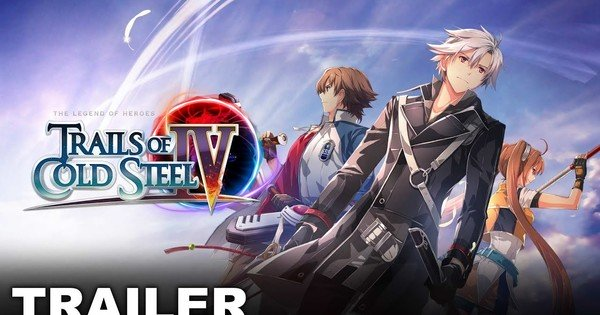 "El trailer del juego ""The Legend of Heroes: Trails of Cold Steel IV"""